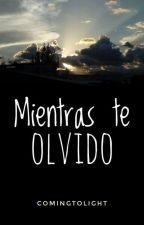 Mientras Te Olvido © by ComingToLight