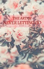 The Art of Never Letting Go (Book 2) by theladyinletters