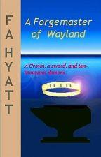 A Forgemaster of Wayland by FAHyatt