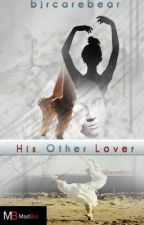 His Other Lover (Watty Awards 2012) (Completed) by bjrcarebear