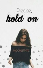 Please, hold on [ selesai ] by moonlittype
