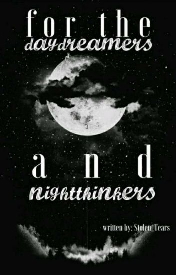 for the day dreamers and night thinkers