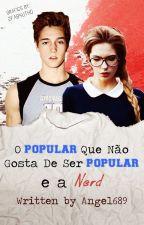 O Popular Que Não Gosta De Ser Popular E A Nerd by Angel689
