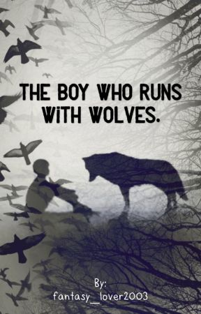 The Boy Who Runs With Wolves.  by fantasy_lover2003