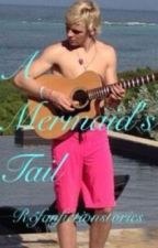 A Mermaid's Tail ~ Ross Lynch Love Story by R5fanfictionstories