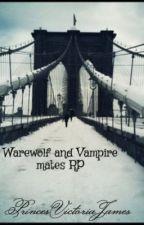 Warewolf and Vampire mates RP by PrincesVictoriaJames