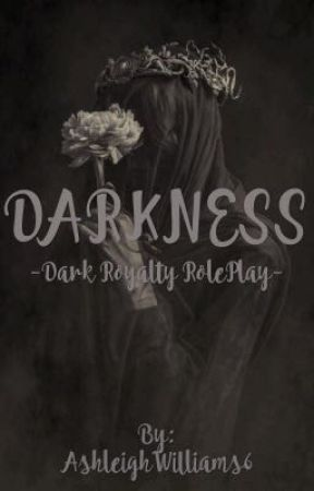Darkness- Dark Royalty RolePlay. (LITERATE)  by AshleighWilliams6