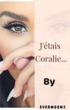 J'étais Coralie... by evermoon3