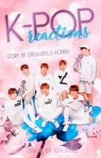 K-POP REACTIONS by dreamers_k-popers