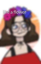 like a flower by yumecchan_