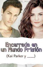 Encerrada en un mundo prisión (Kai Parker) by Unicornio_Morado_