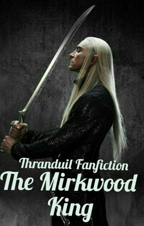 The Mirkwood King - Thranduil Fanfiction  by Katia2227