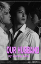 OUR HUSBAND by lovelyaufa