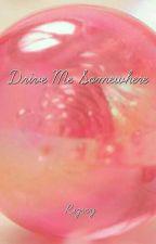 Drive Me Somewhere by rizscy