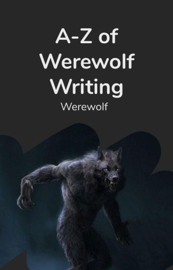 A-Z of Werewolf writing