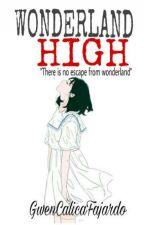 WONDERLAND HIGH by GwenCalicaFajardo
