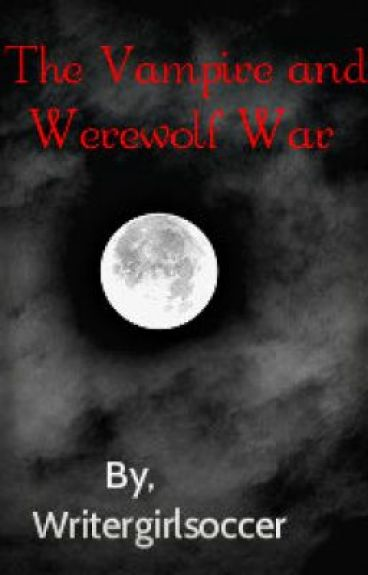 The Vampire and Werewolf War(Book one in the Chronicles of the Mythotics series) by Writergirlsoccer