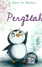 Pergilah by Penguinsshi