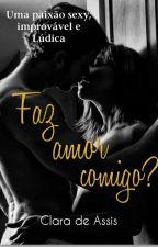Faz Amor Comigo? by ClaraAssis