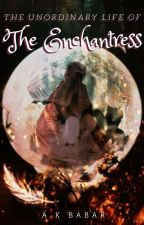 The Unordinary Life of the Enchantress by Eilfen