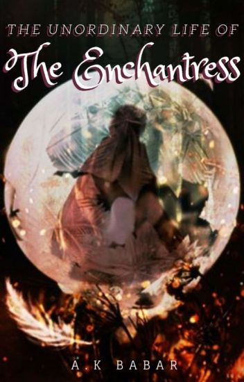 The Unordinary Life of the Enchantress
