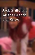 Jack Griffo and Ariana Grande love Story by kittycatvalentine