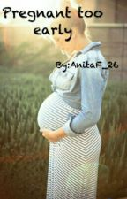 Pregnant too early by AnitaF_26