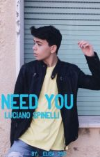 NEED YOU|| Luciano Spinelli || by _elisa_295