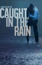 Caught In The Rain (A Harry Styles Fanfiction) by CarrotHearts1D