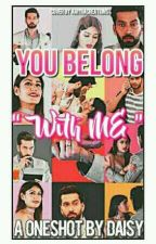 You Belong With Me(ShivIka SS) [√] by EnigmaUnseen