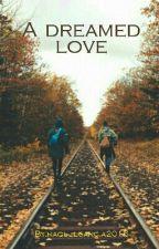 A Dreamed Love by raquelgarcia2016
