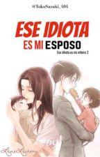 Ese Idiota Es Mi Esposo [Segunda Temporada]  by TokaSazuki_404