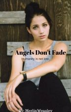 Angels Don't Fade by MerlinWeasley