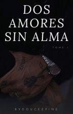 Dos Amor Sin Alma [ EN CORRECTION ]  by saavage4life