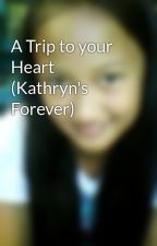 A Trip to your Heart (Kathryn's Forever) by JelynMeca26