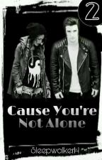 Cause You're Not Alone by SleepwalkerH