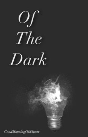 Of The Dark by GoodMorningOldSport