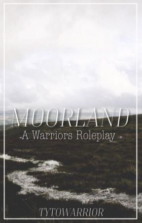 Moorland  A Warriors Roleplay by Tytowarrior