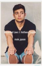 Recorded Love // Anthony Trujillo  by main_quxxn