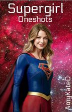 Supergirl Oneshots by AmyKateD