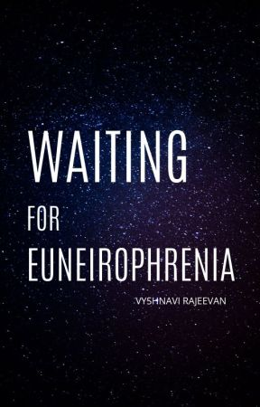 Waiting for Euneirophrenia  by CloudedReign