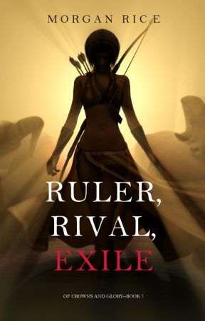 Ruler, Rival, Exile (Of Crowns and Glory-Book 7) by morganrice