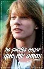 no puedes negar que me amas |Axl Rose| by Edmerila