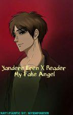 Yandere Eren Jaeger x reader My Fake Angel by MyEmpireXIII
