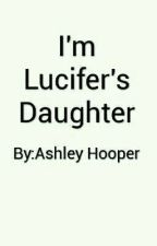 I'm Lucifer's Daughter by Ahooper1011