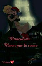 Miraculous: Mener par le coeur by lalou08