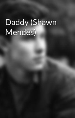 Daddy (Shawn Mendes) by seanmendezfan