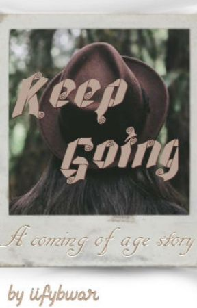 Keep Going // A Coming of Age Story by iifybwar