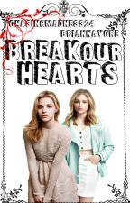 Break Our Hearts  (Guys Our Age # 2) by ChasingMadness24