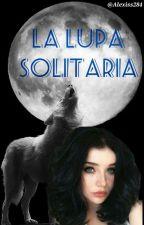La Lupa Solitaria by Alexiss284